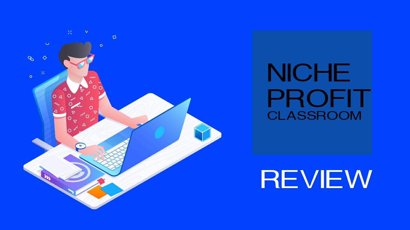 Niche Profit Classroom Review – How to Succeed in Internet Marketing
